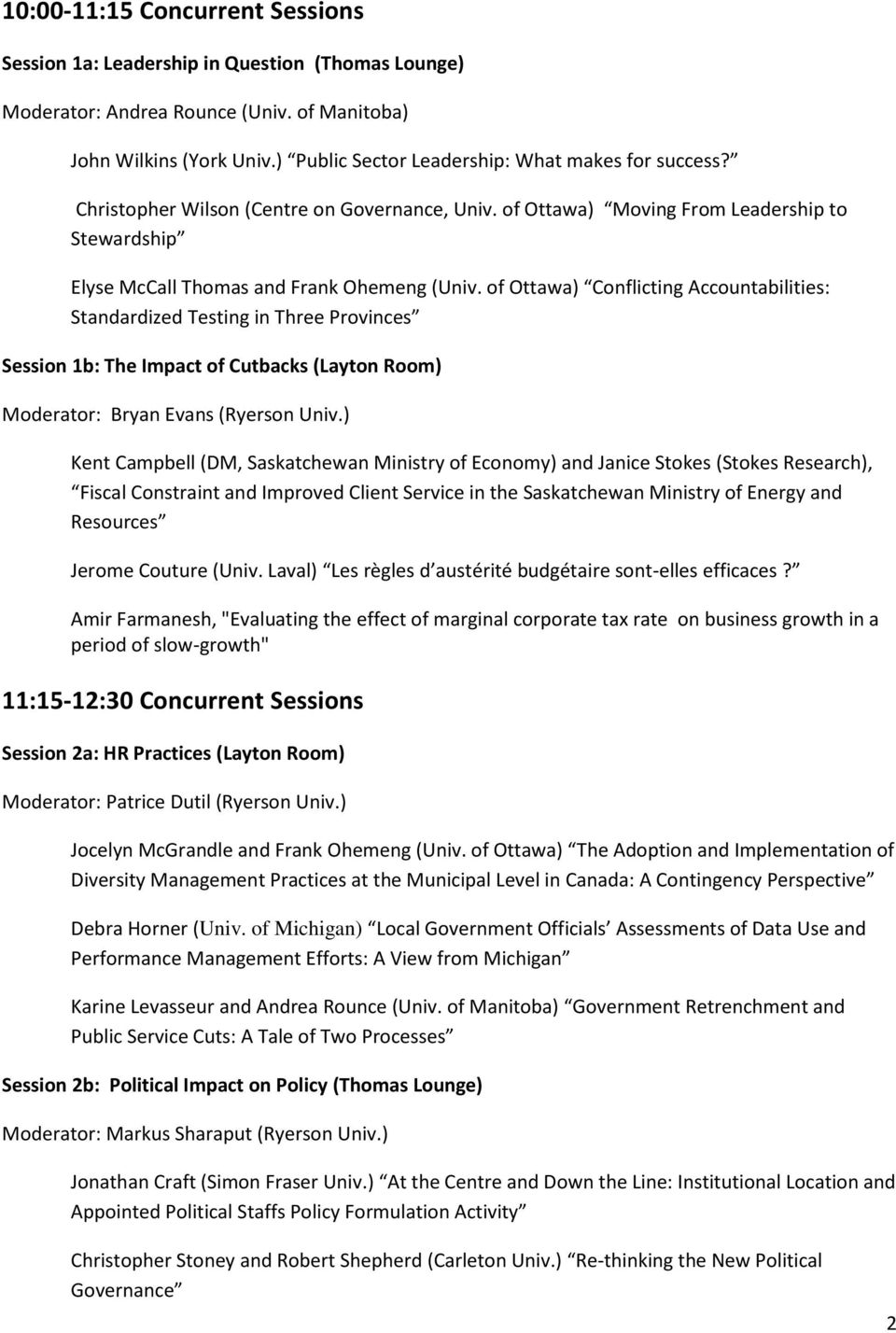 of Ottawa) Conflicting Accountabilities: Standardized Testing in Three Provinces Session 1b: The Impact of Cutbacks (Layton Room) Moderator: Bryan Evans (Ryerson Univ.