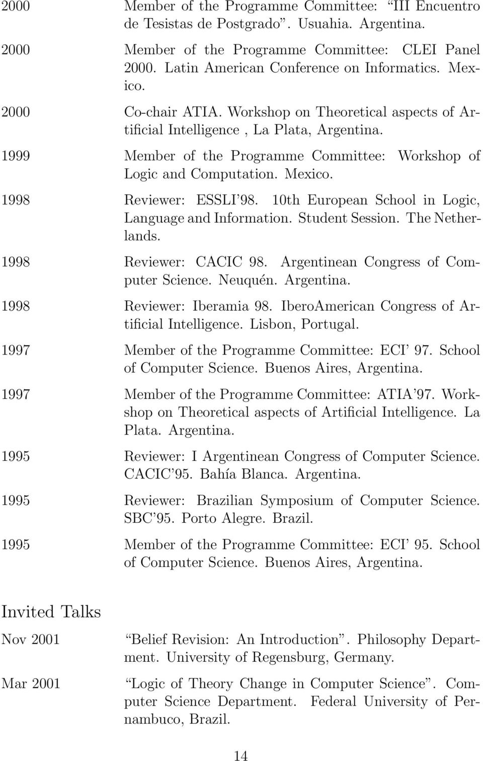 1998 Reviewer: ESSLI 98. 10th European School in Logic, Language and Information. Student Session. The Netherlands. 1998 Reviewer: CACIC 98. Argentinean Congress of Computer Science. Neuquén.