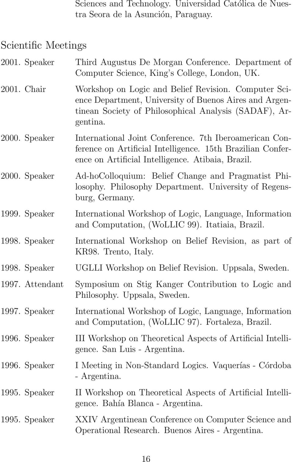 Computer Science Department, University of Buenos Aires and Argentinean Society of Philosophical Analysis (SADAF), Argentina. 2000. Speaker International Joint Conference.