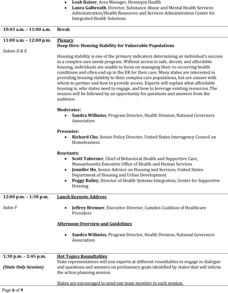 11:00 a.m. Break 11:00 a.m. 12:00 p.m. Plenary Deep Dive: Housing Stability for Vulnerable Populations Housing stability is one of the primary indicators determining an individual's success in a complex care needs program.
