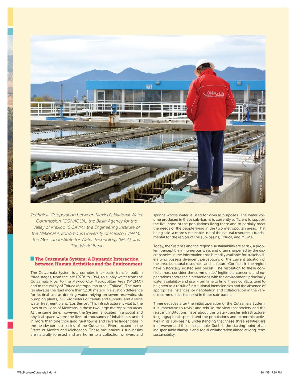 the Environment The Cutzamala System is a complex inter-basin transfer built in three stages, from the late 1970s to 1994, to supply water from the Cutzamala to the Mexico City Metropolitan Area (