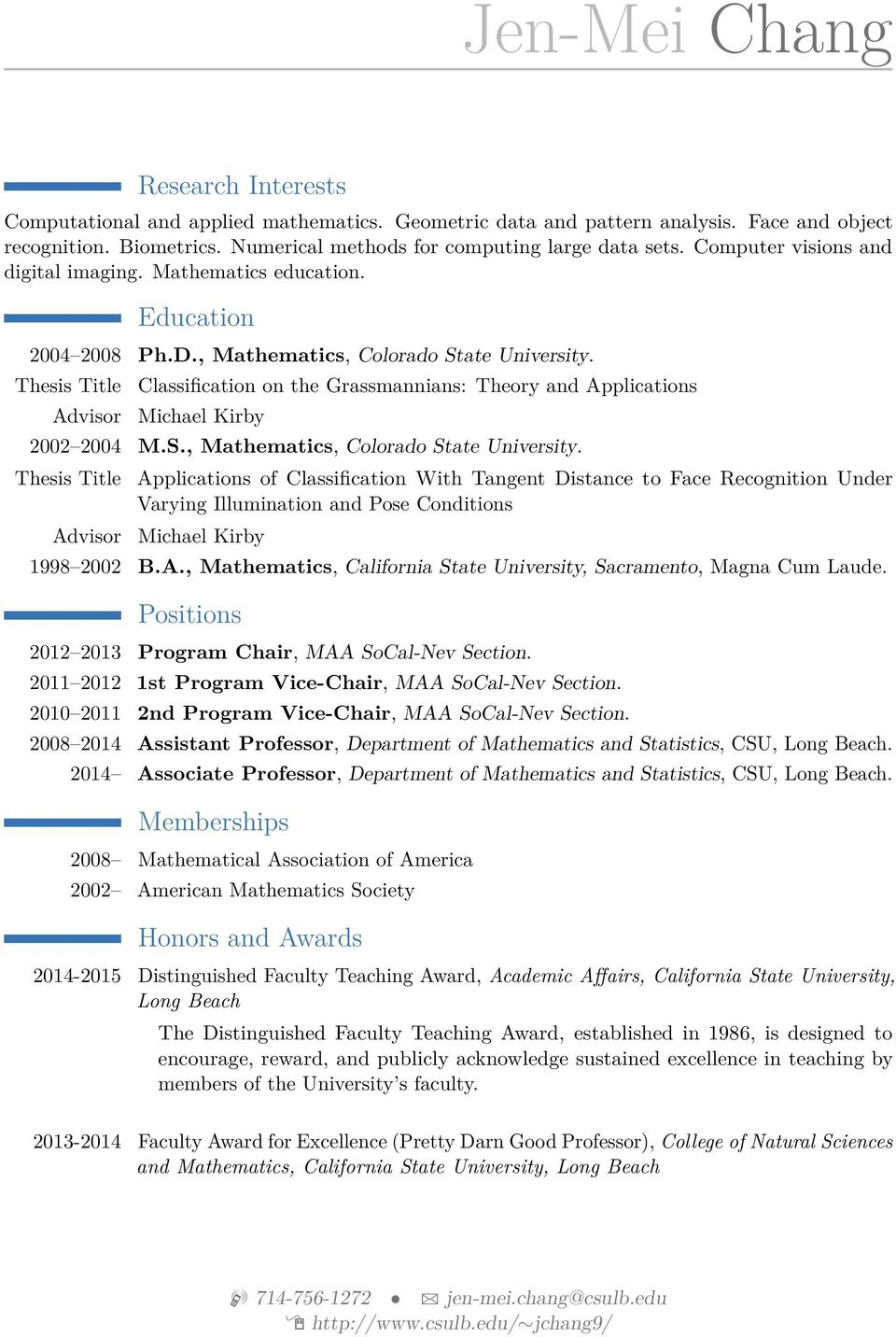 Thesis Title Advisor Classification on the Grassmannians: Theory and Applications Michael Kirby 2002 2004 M.S., Mathematics, Colorado State University.