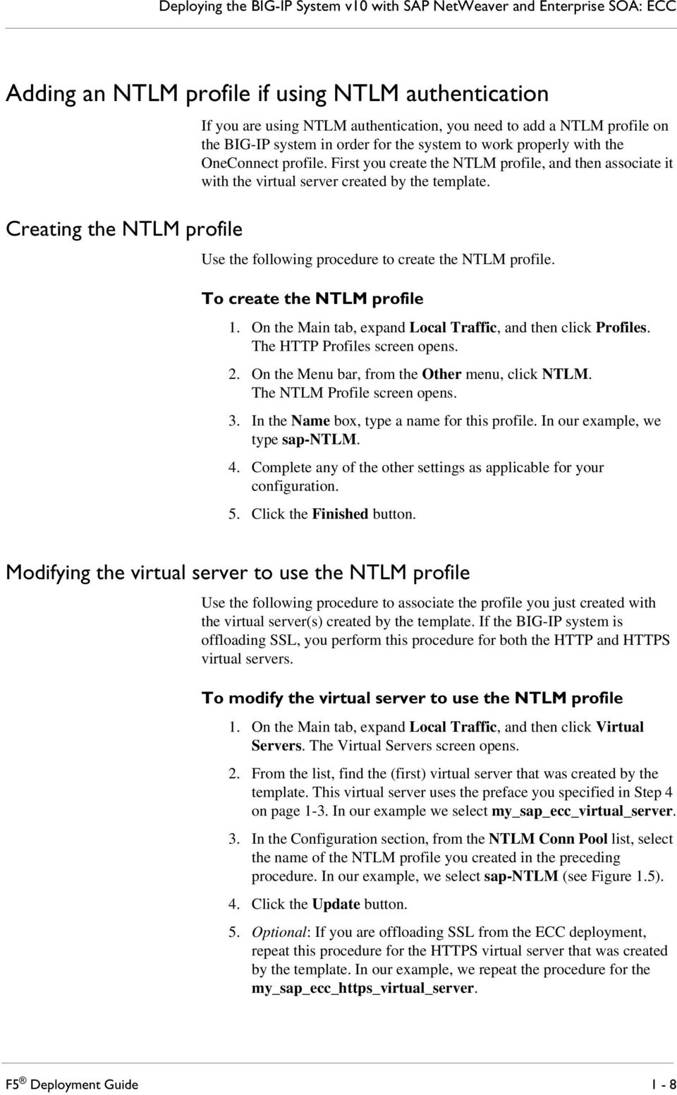 First you create the NTLM profile, and then associate it with the virtual server created by the template. Use the following procedure to create the NTLM profile. To create the NTLM profile 1.