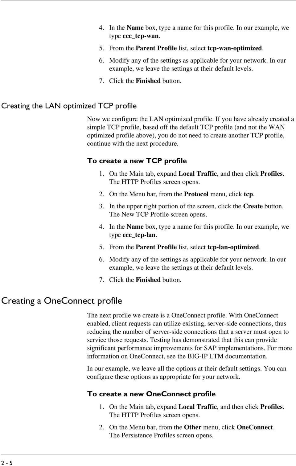 Creating the LAN optimized TCP profile Creating a OneConnect profile Now we configure the LAN optimized profile.