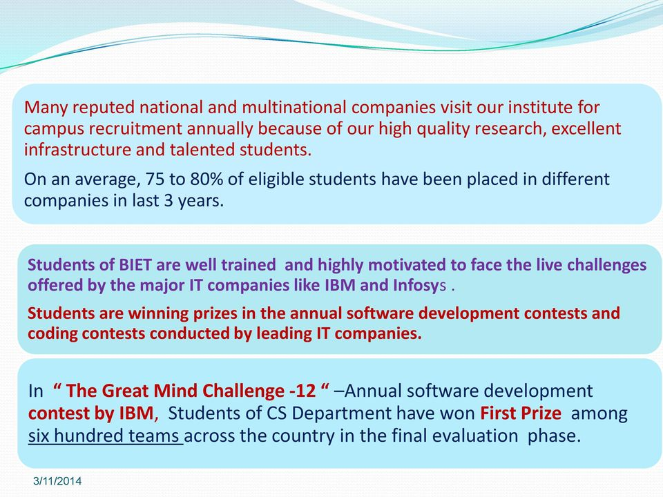 Students of BIET are well trained and highly motivated to face the live challenges offered by the major IT companies like IBM and Infosys.