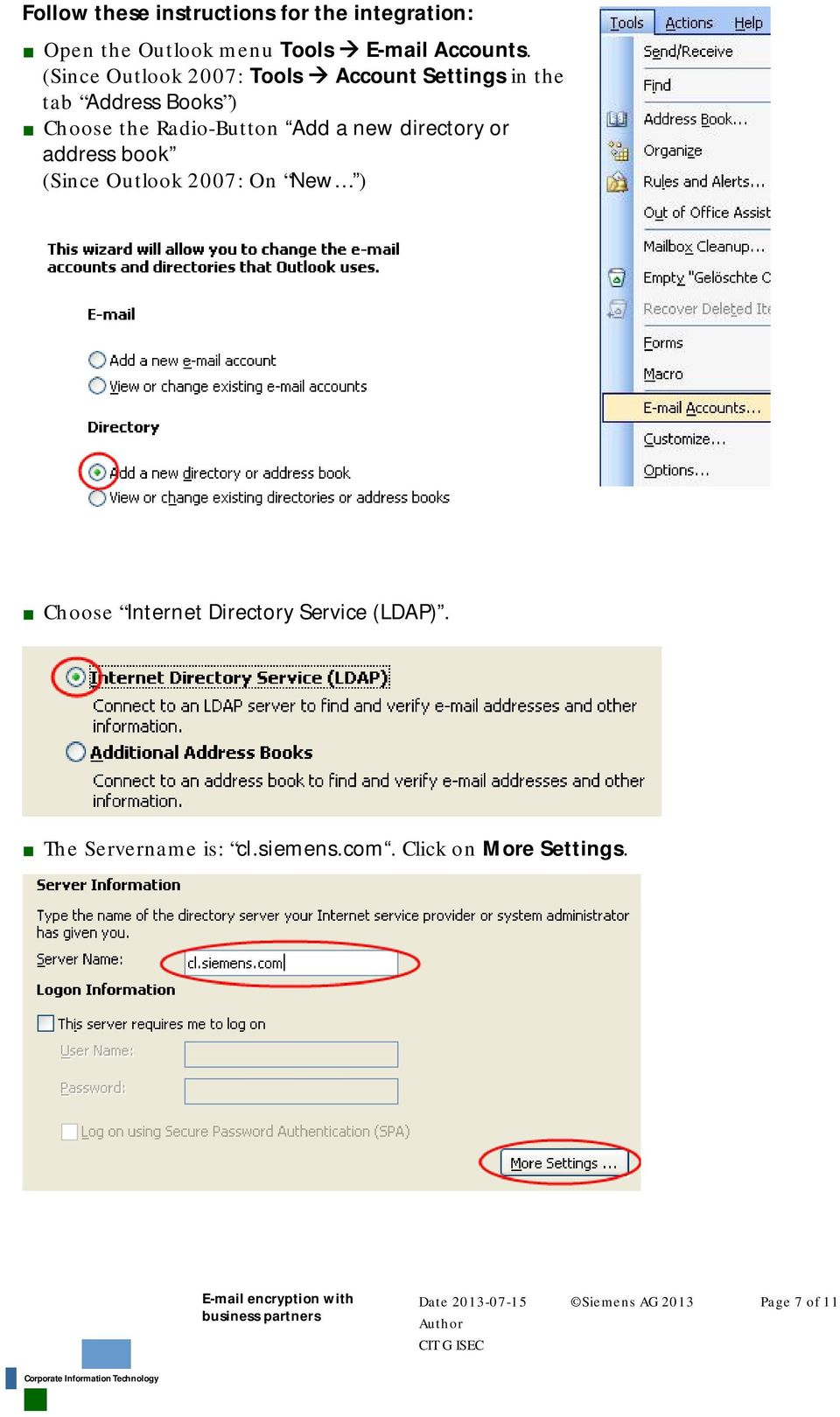 Add a new directory or address book (Since Outlook 2007: On New ) Choose Internet Directory