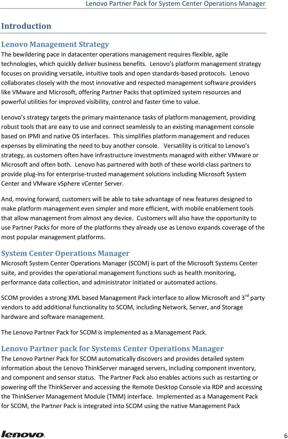 Lenovo collaborates closely with the most innovative and respected management software providers like VMware and Microsoft, offering Partner Packs that optimized system resources and powerful