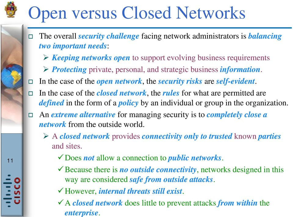 In the case of the closed network, the rules for what are permitted are defined in the form of a policy by an individual or group in the organization.