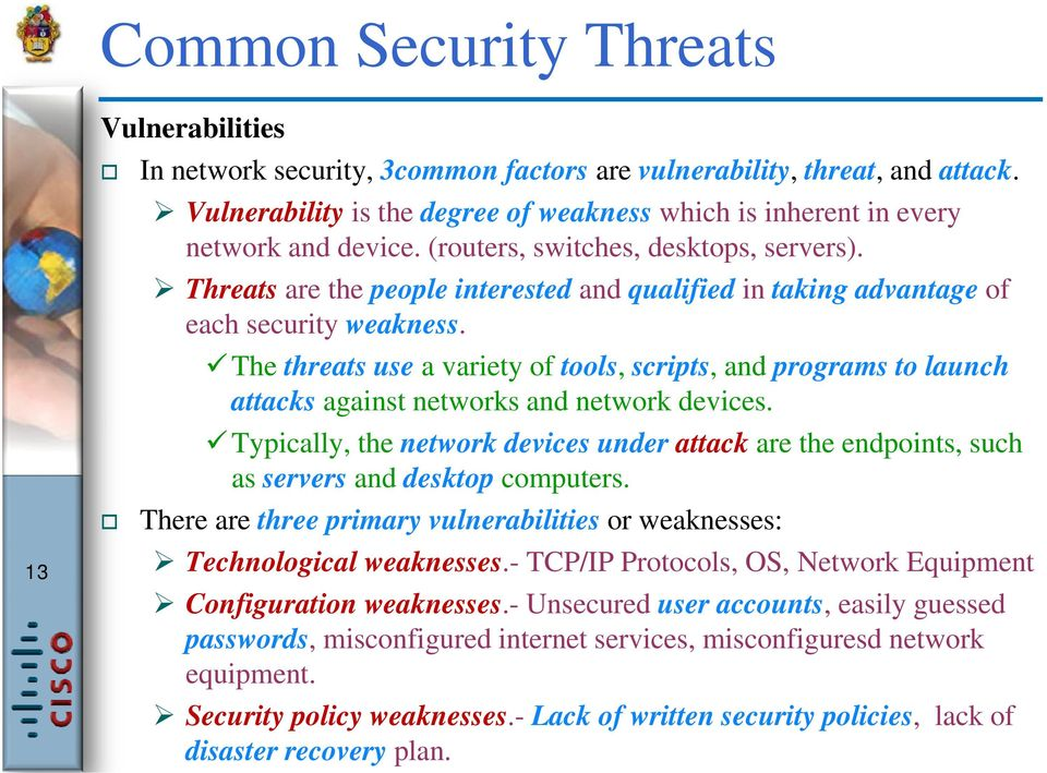 Threats are the people interested and qualified in taking advantage of each security weakness.