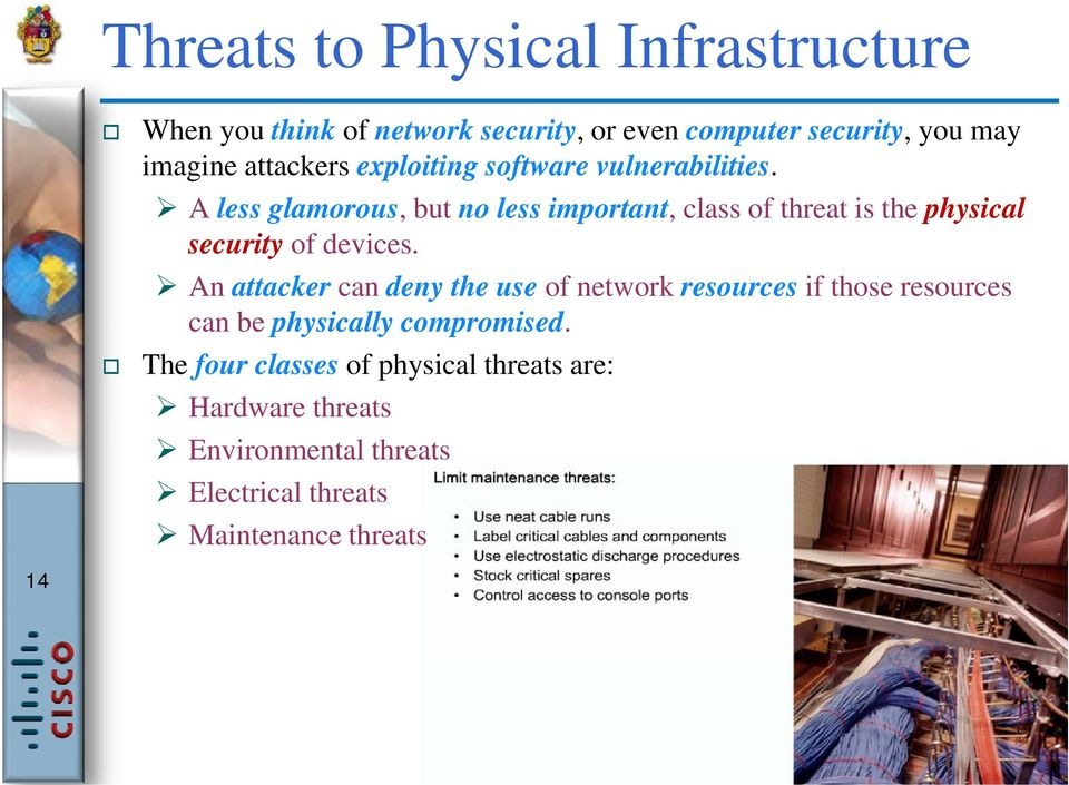 A less glamorous, but no less important, class of threat is the physical security of devices.