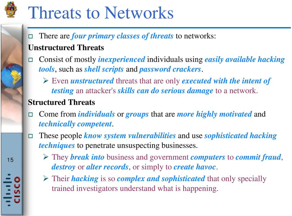 Structured Threats Come from individuals or groups that are more highly motivated and technically competent.