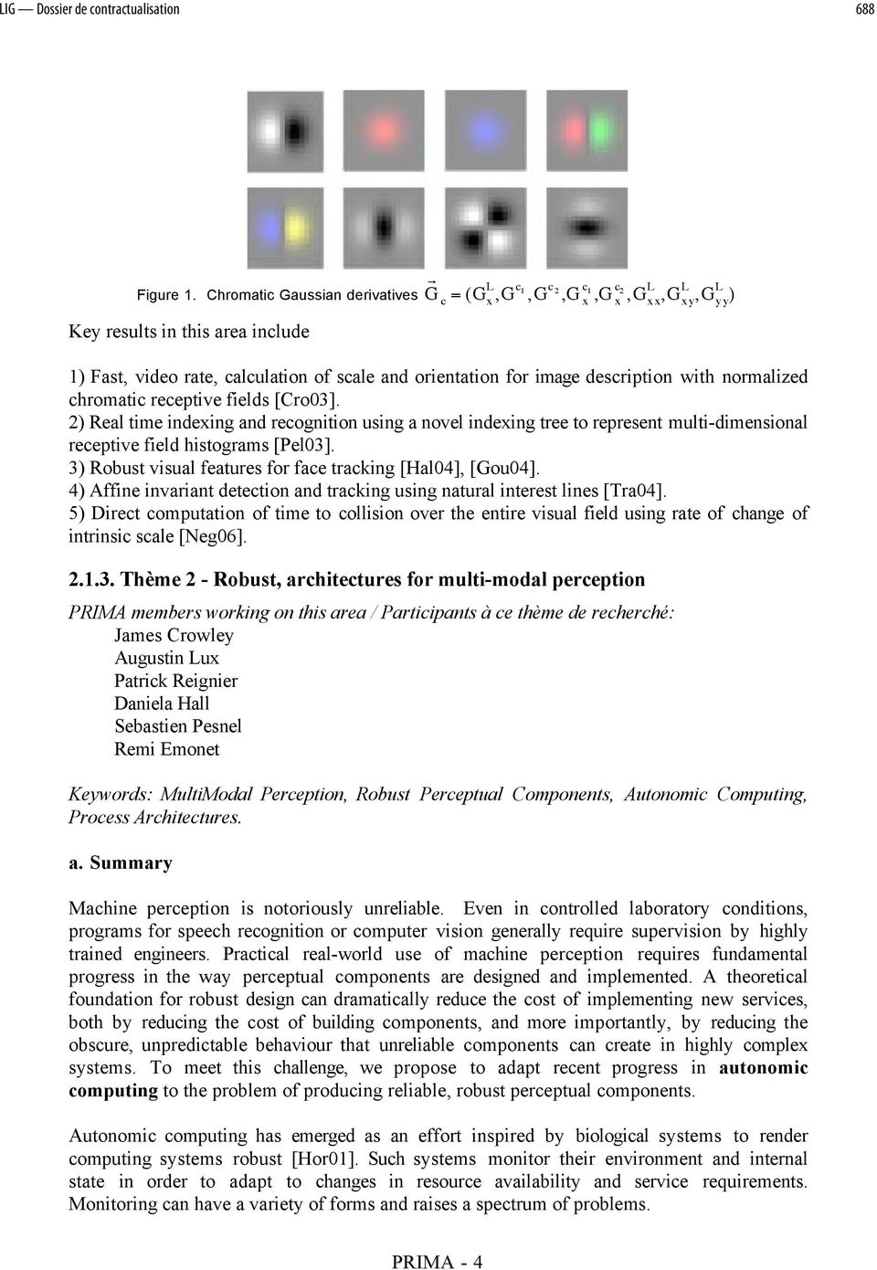 description with normalized chromatic receptive fields [Cro03]. 2) Real time indexing and recognition using a novel indexing tree to represent multi-dimensional receptive field histograms [Pel03].