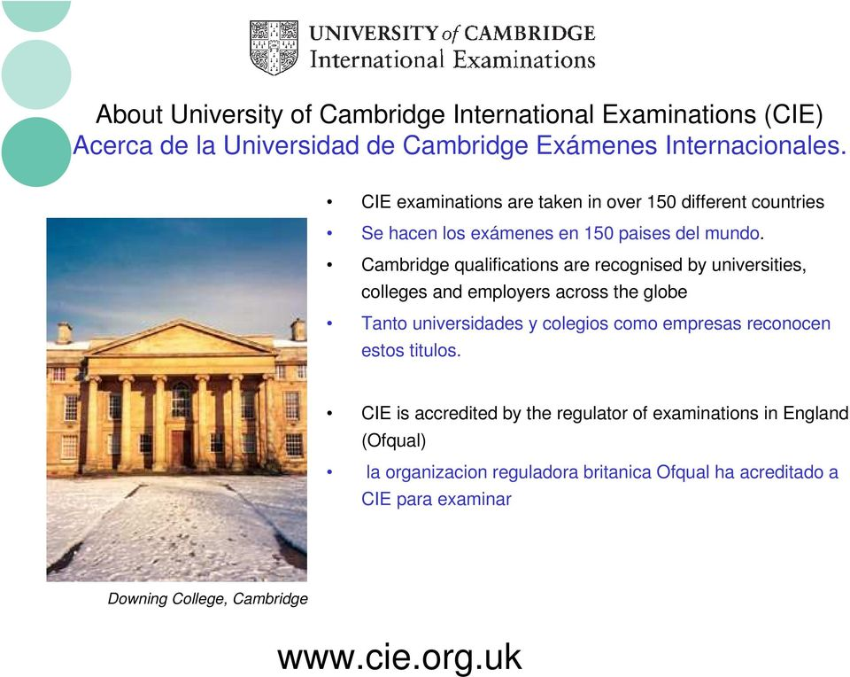 Cambridge qualifications are recognised by universities, colleges and employers across the globe Tanto universidades y colegios como empresas
