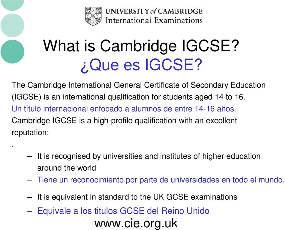 Un título internacional enfocado a alumnos de entre 14-16 años. Cambridge IGCSE is a high-profile qualification with an excellent reputation:.