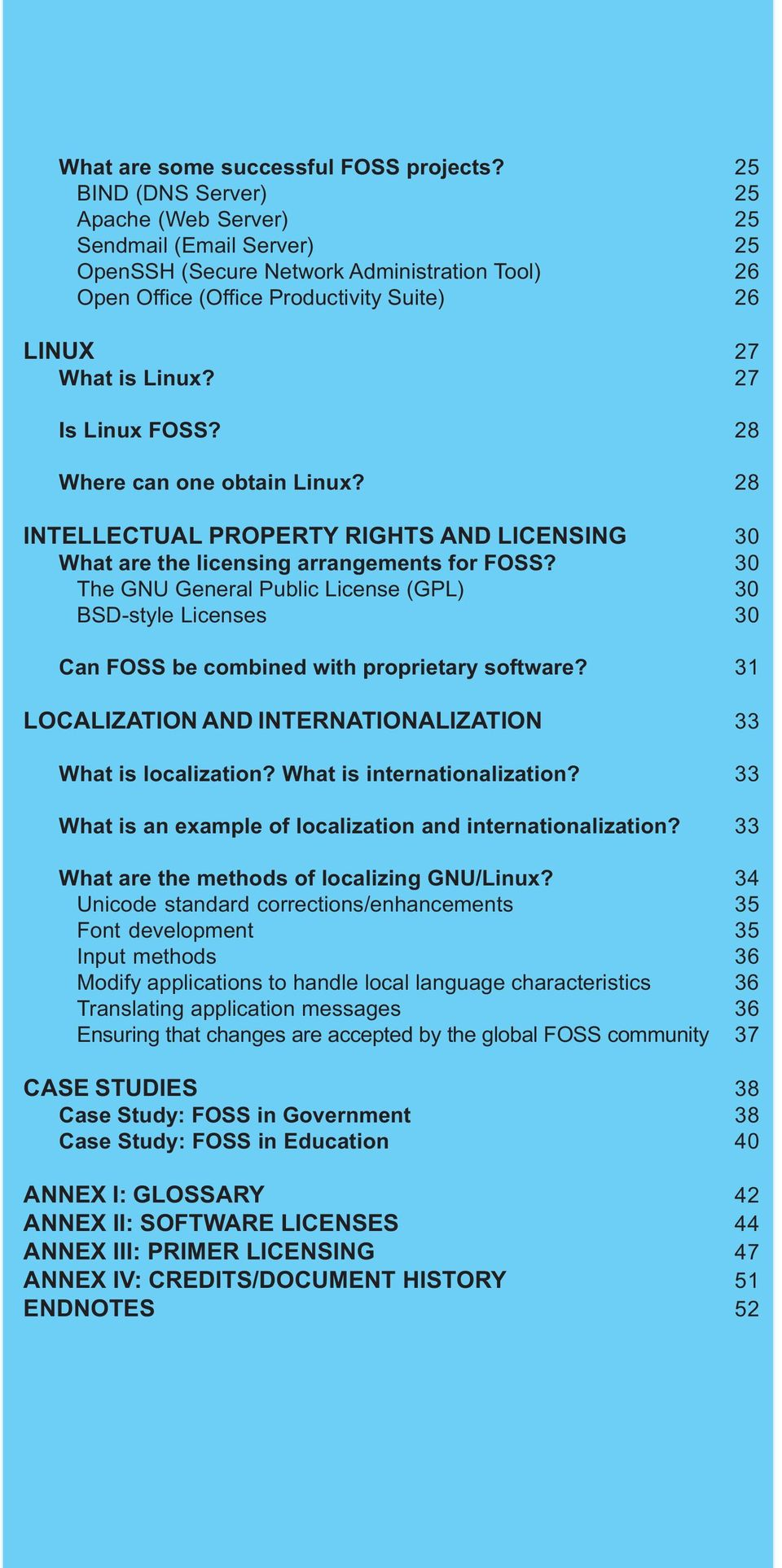 27 Is Linux FOSS? 28 Where can one obtain Linux? 28 INTELLECTUAL PROPERTY RIGHTS AND LICENSING 30 What are the licensing arrangements for FOSS?