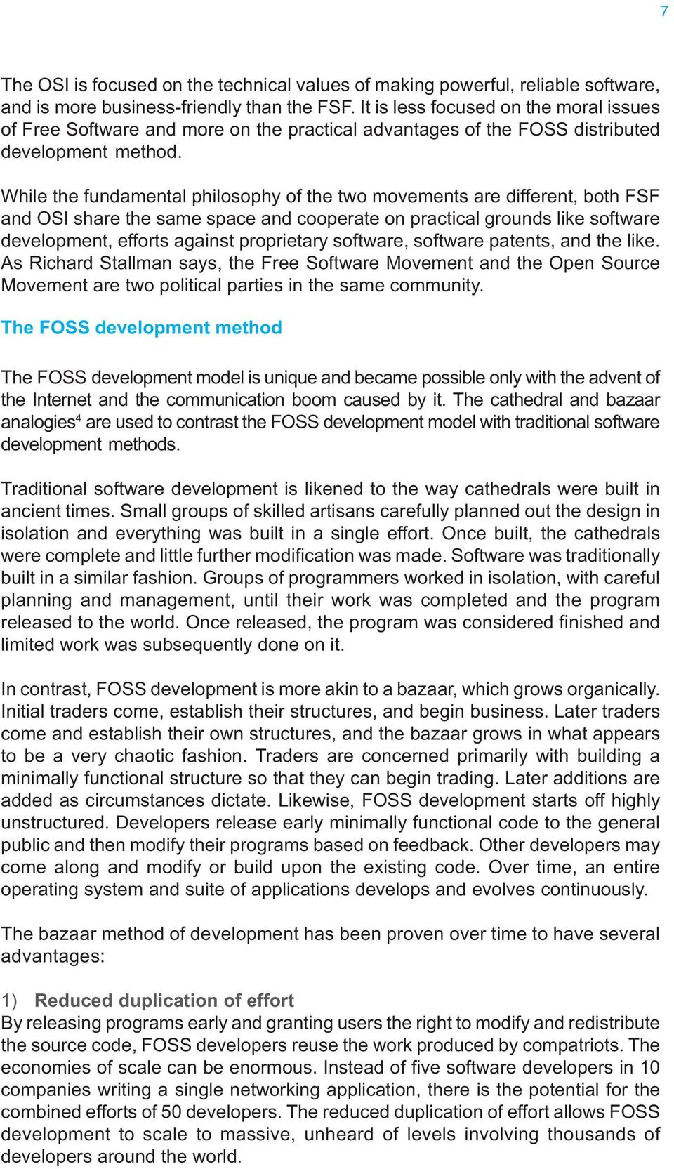 While the fundamental philosophy of the two movements are different, both FSF and OSI share the same space and cooperate on practical grounds like software development, efforts against proprietary