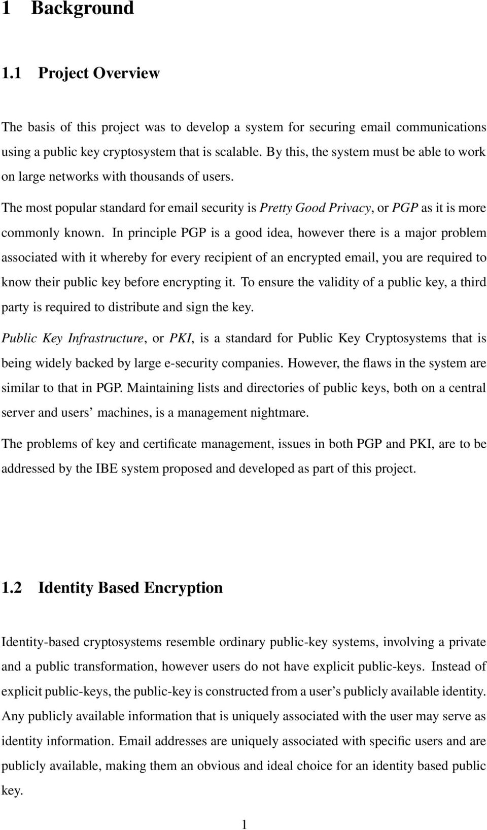 In principle PGP is a good idea, however there is a major problem associated with it whereby for every recipient of an encrypted email, you are required to know their public key before encrypting it.