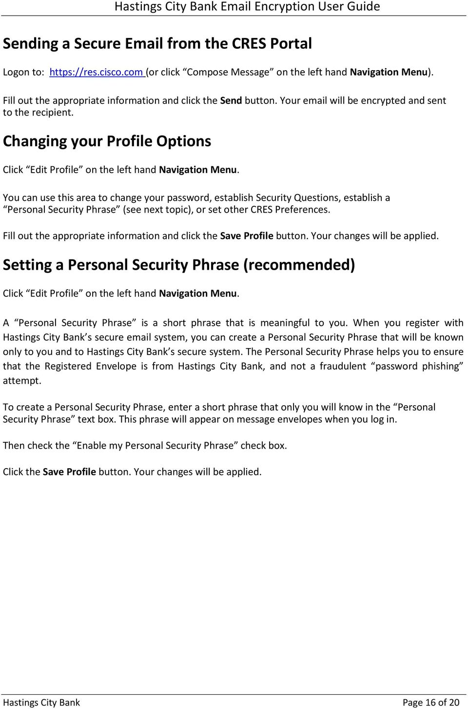 You can use this area to change your password, establish Security Questions, establish a Personal Security Phrase (see next topic), or set other CRES Preferences.