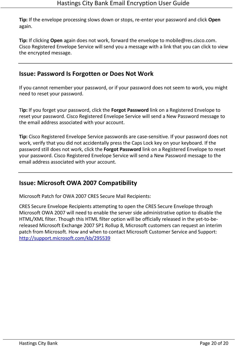 Issue: Password Is Forgotten or Does Not Work If you cannot remember your password, or if your password does not seem to work, you might need to reset your password.