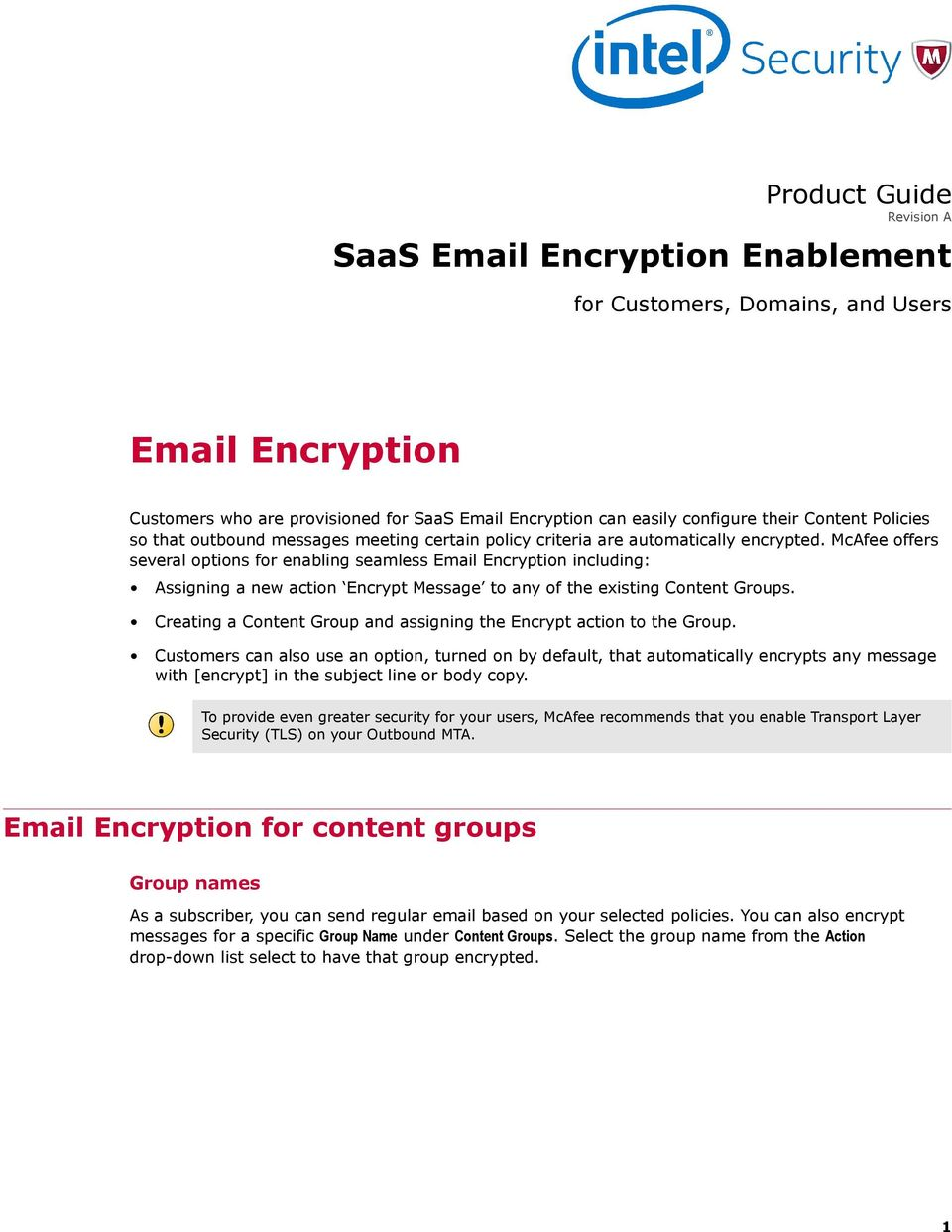 McAfee offers several options for enabling seamless Email Encryption including: Assigning a new action Encrypt Message to any of the existing Content Groups.