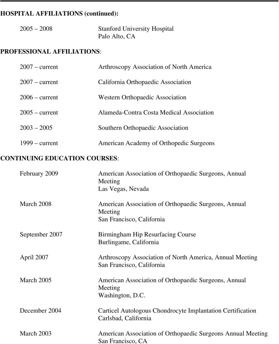 Orthopedic Surgeons CONTINUING EDUCATION COURSES: February 2009 March 2008 September 2007 April 2007 March 2005 December 2004 March 2003 American Association of Orthopaedic Surgeons, Annual Meeting