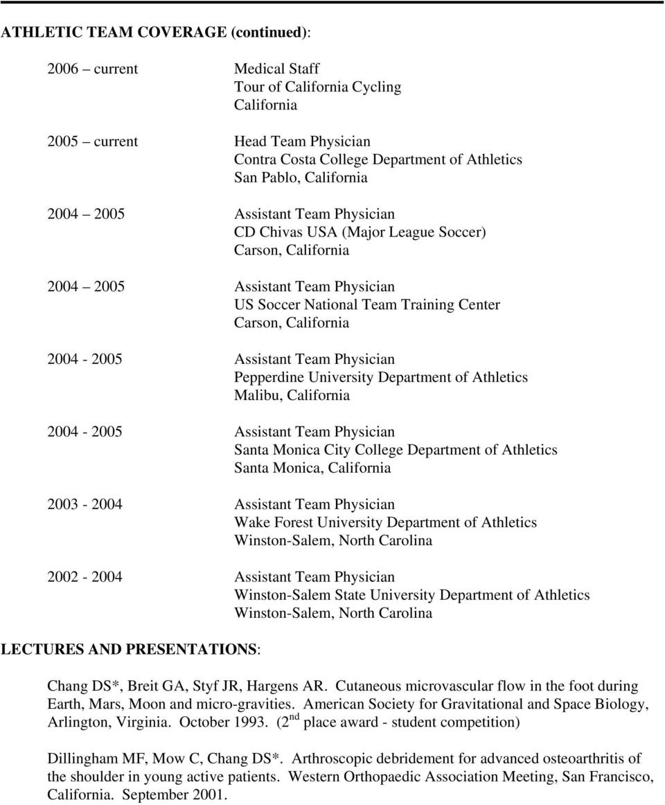 2004-2005 Assistant Team Physician Pepperdine University Department of Athletics Malibu, California 2004-2005 Assistant Team Physician Santa Monica City College Department of Athletics Santa Monica,