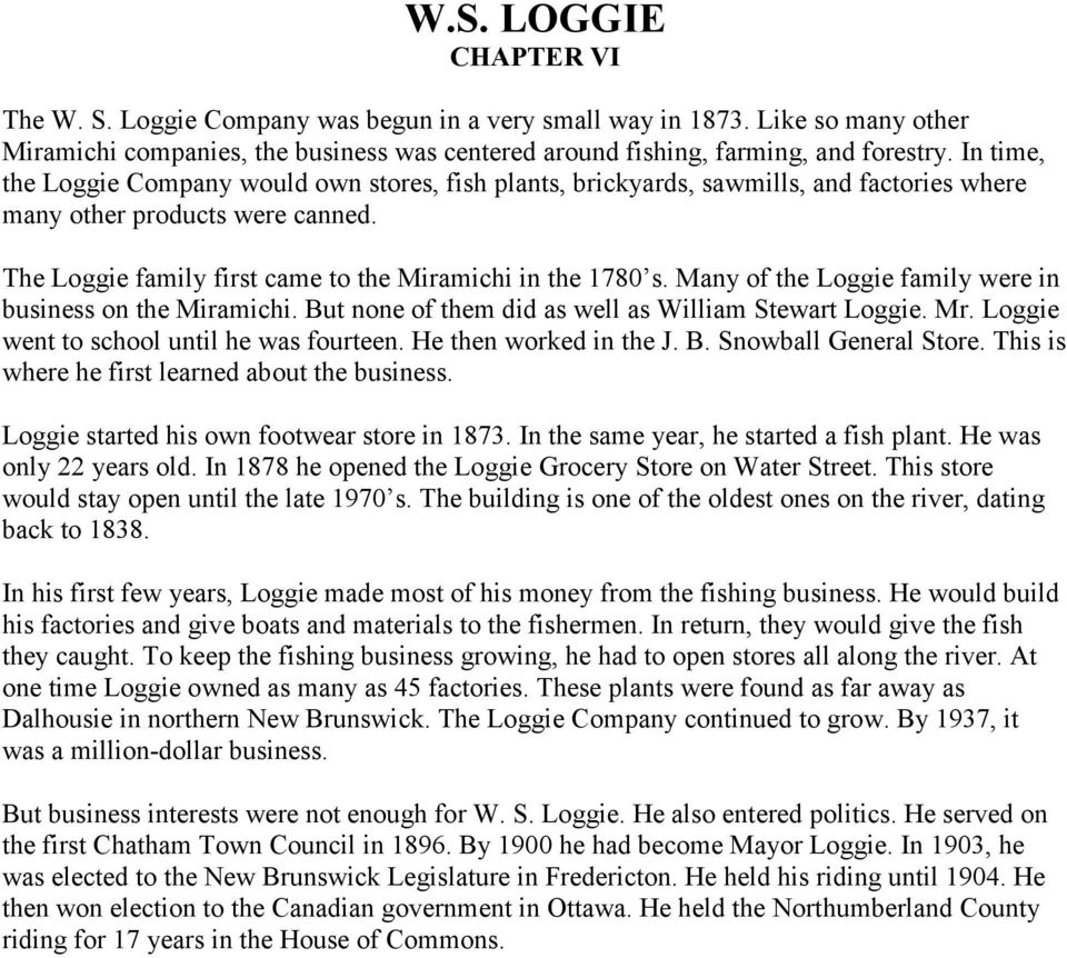 Many of the Loggie family were in business on the Miramichi. But none of them did as well as William Stewart Loggie. Mr. Loggie went to school until he was fourteen. He then worked in the J. B. Snowball General Store.