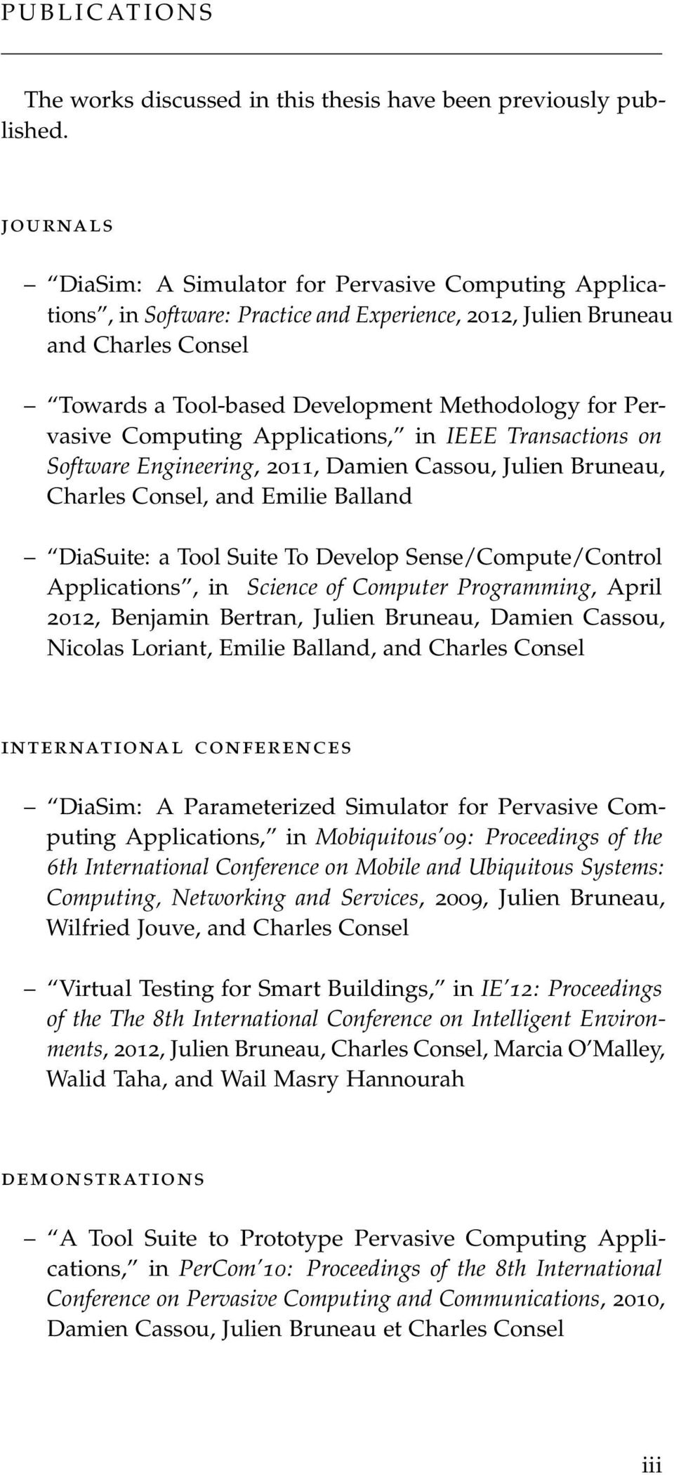 Pervasive Computing Applications, in IEEE Transactions on Software Engineering, 2011, Damien Cassou, Julien Bruneau, Charles Consel, and Emilie Balland DiaSuite: a Tool Suite To Develop