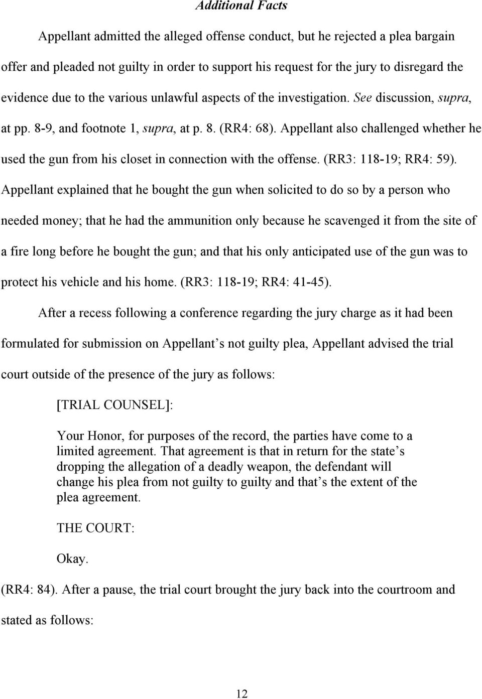 Appellant also challenged whether he used the gun from his closet in connection with the offense. (RR3: 118-19; RR4: 59).