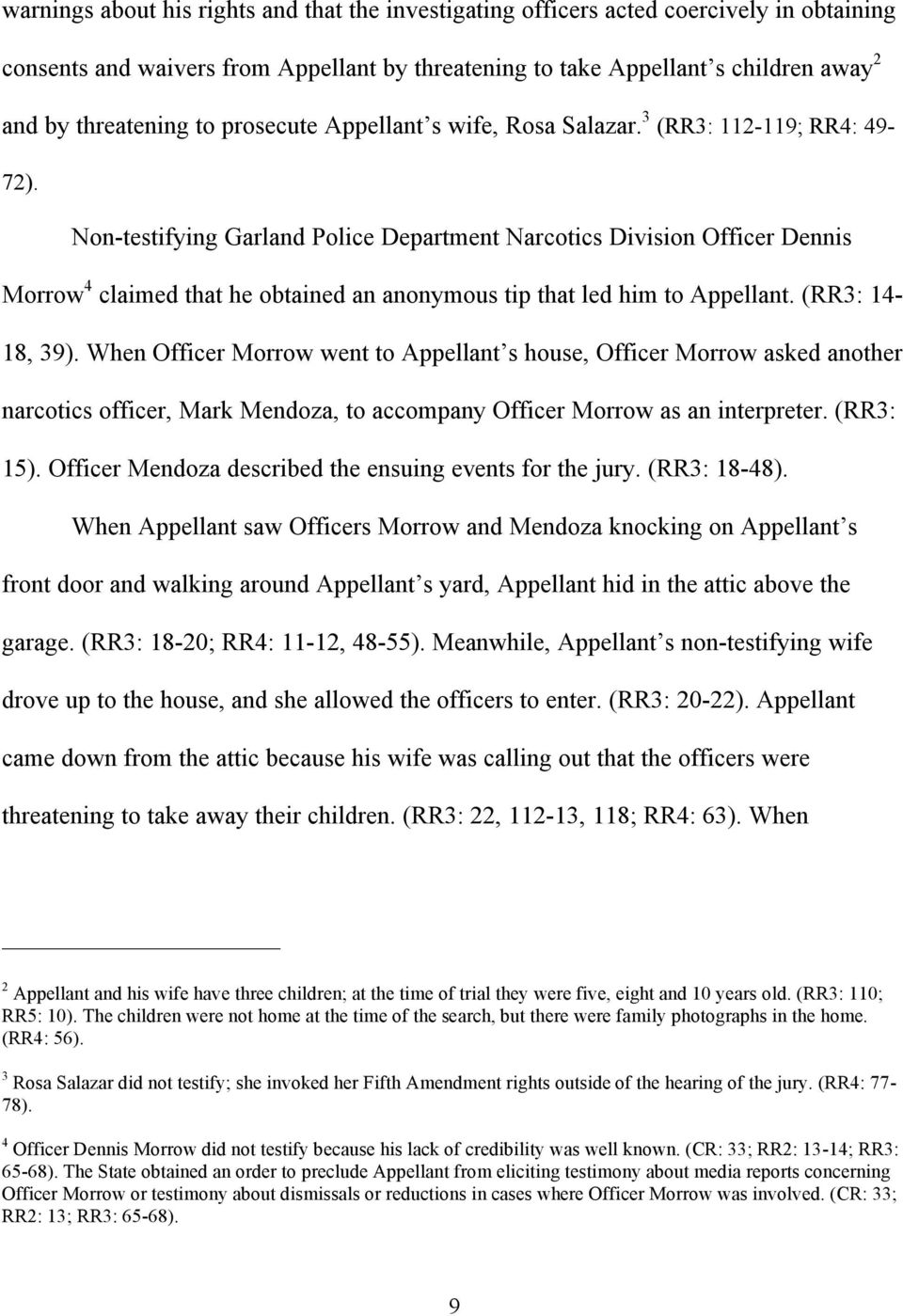 Non-testifying Garland Police Department Narcotics Division Officer Dennis Morrow 4 claimed that he obtained an anonymous tip that led him to Appellant. (RR3: 14-18, 39).