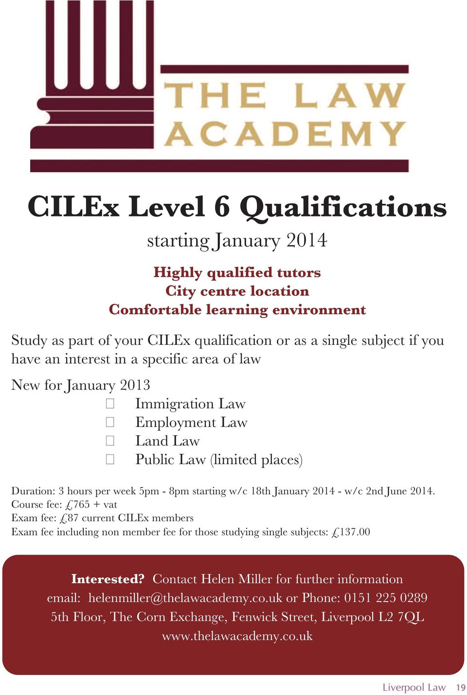 January 2014 - w/c 2nd June 2014. Course fee: 765 + vat Exam fee: 87 current CILEx members Exam fee including non member fee for those studying single subjects: 137.00 Interested?