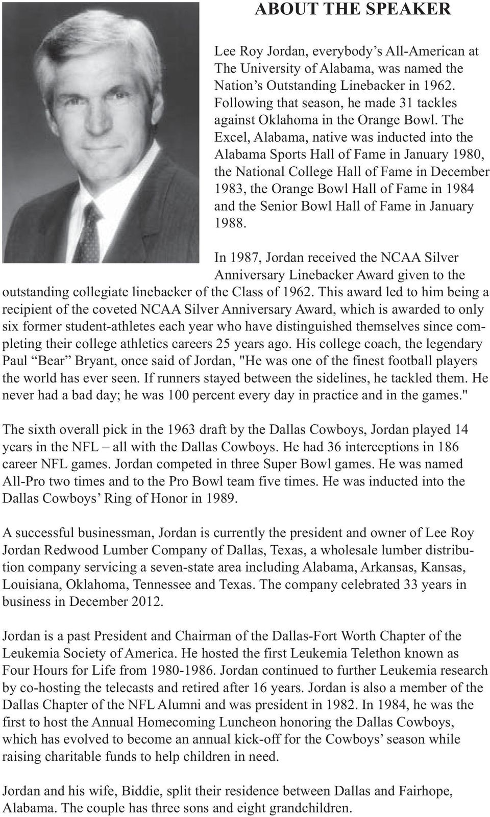 The Excel, Alabama, native was inducted into the Alabama Sports Hall of Fame in January 1980, the National College Hall of Fame in December 1983, the Orange Bowl Hall of Fame in 1984 and the Senior