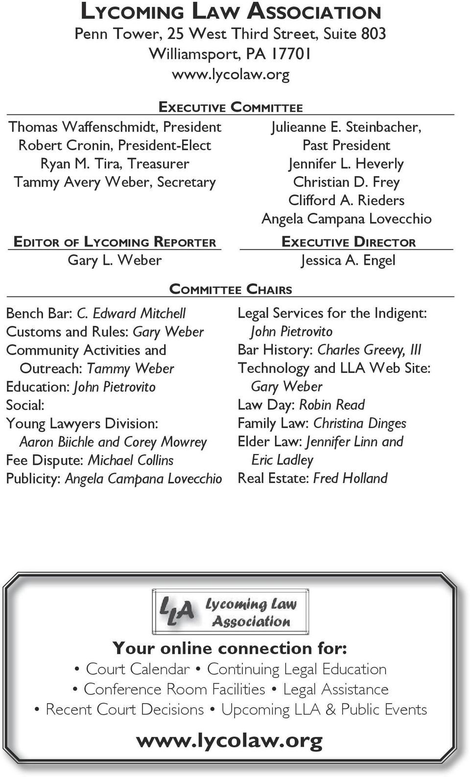 Edward Mitchell Customs and Rules: Gary Weber Community Activities and Outreach: Tammy Weber Education: John Pietrovito Social: Young Lawyers Division: Aaron Biichle and Corey Mowrey Fee Dispute: