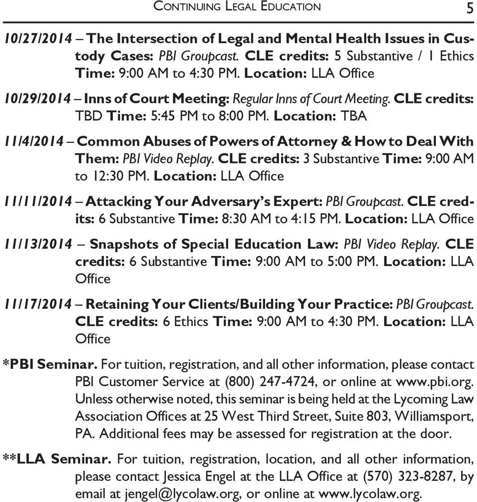 Location: TBA 11/4/2014 Common Abuses of Powers of Attorney & How to Deal With Them: PBI Video Replay. CLE credits: 3 Substantive Time: 9:00 AM to 12:30 PM.