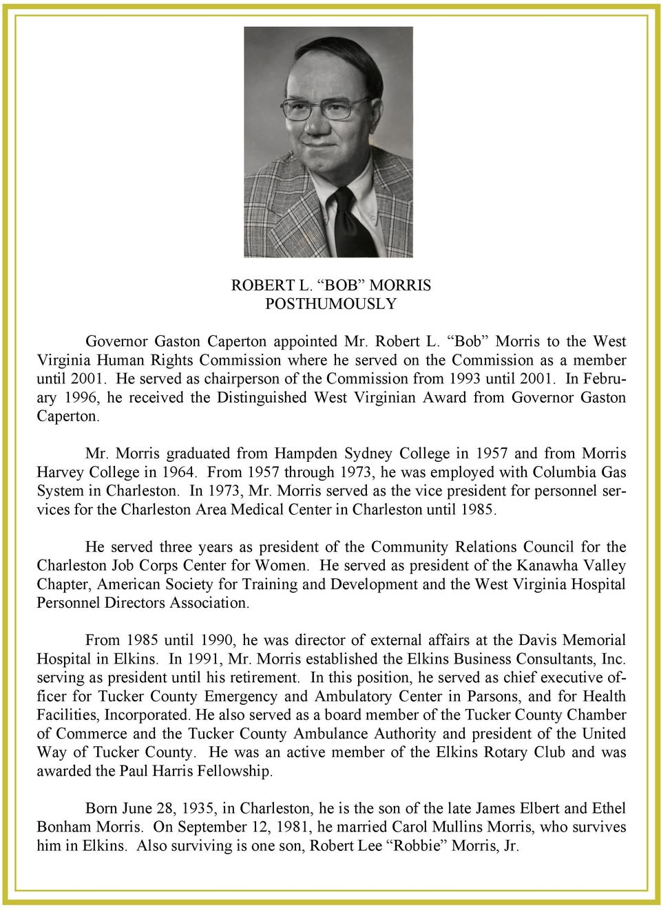 Morris graduated from Hampden Sydney College in 1957 and from Morris Harvey College in 1964. From 1957 through 1973, he was employed with Columbia Gas System in Charleston. In 1973, Mr.