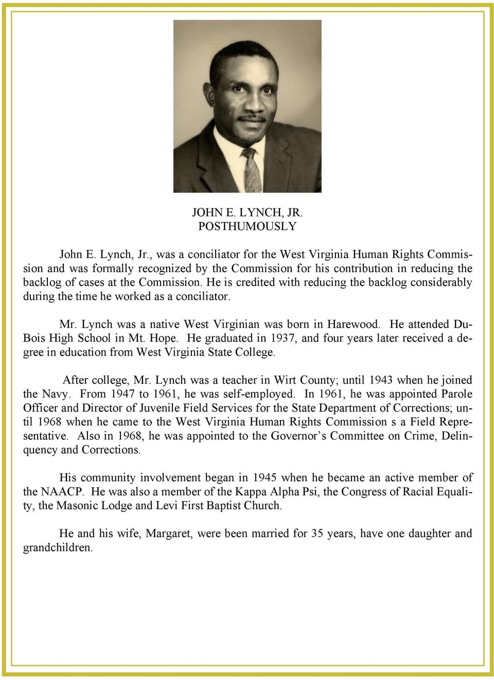 He is credited with reducing the backlog considerably during the time he worked as a conciliator. Mr. Lynch was a native West Virginian was born in Harewood. He attended Du- Bois High School in Mt.