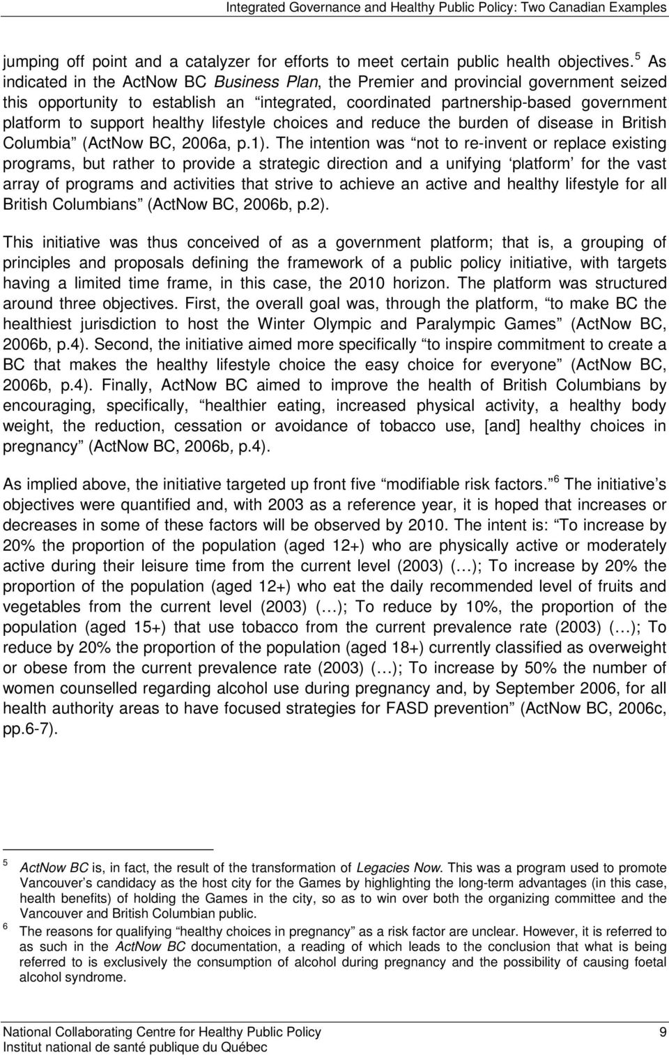 healthy lifestyle choices and reduce the burden of disease in British Columbia (ActNow BC, 2006a, p.1).
