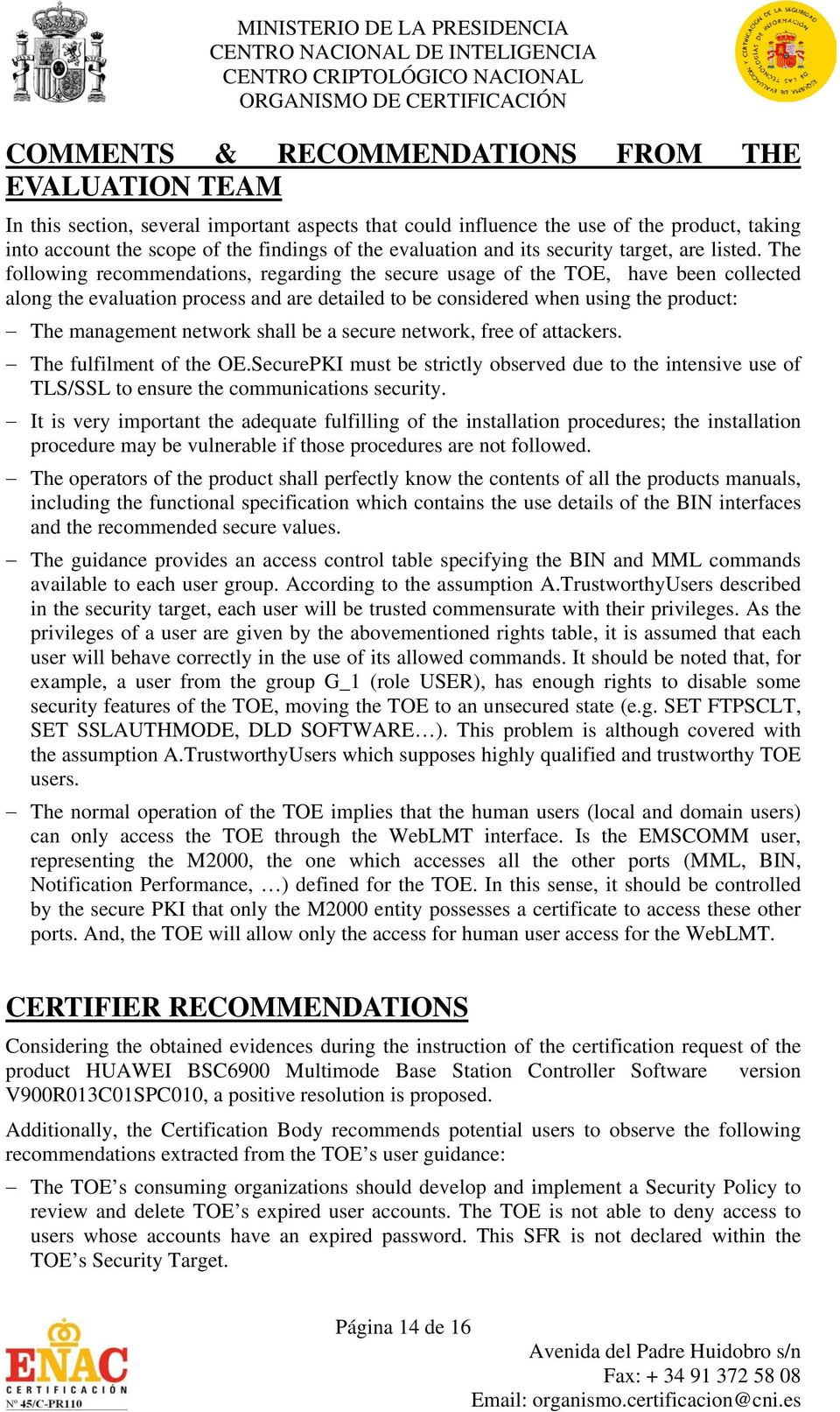 The following recommendations, regarding the secure usage of the TOE, have been collected along the evaluation process and are detailed to be considered when using the product: The management network