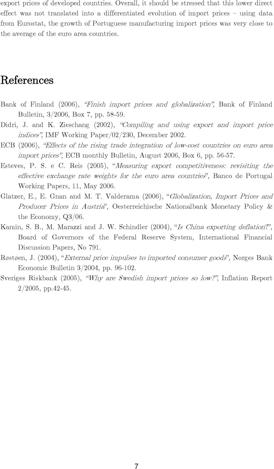 import prices was very close to the average of the euro area countries. References Bank of Finland (2006), Finish import prices and globalization, Bank of Finland Bulletin, 3/2006, Box 7, pp. 58-59.
