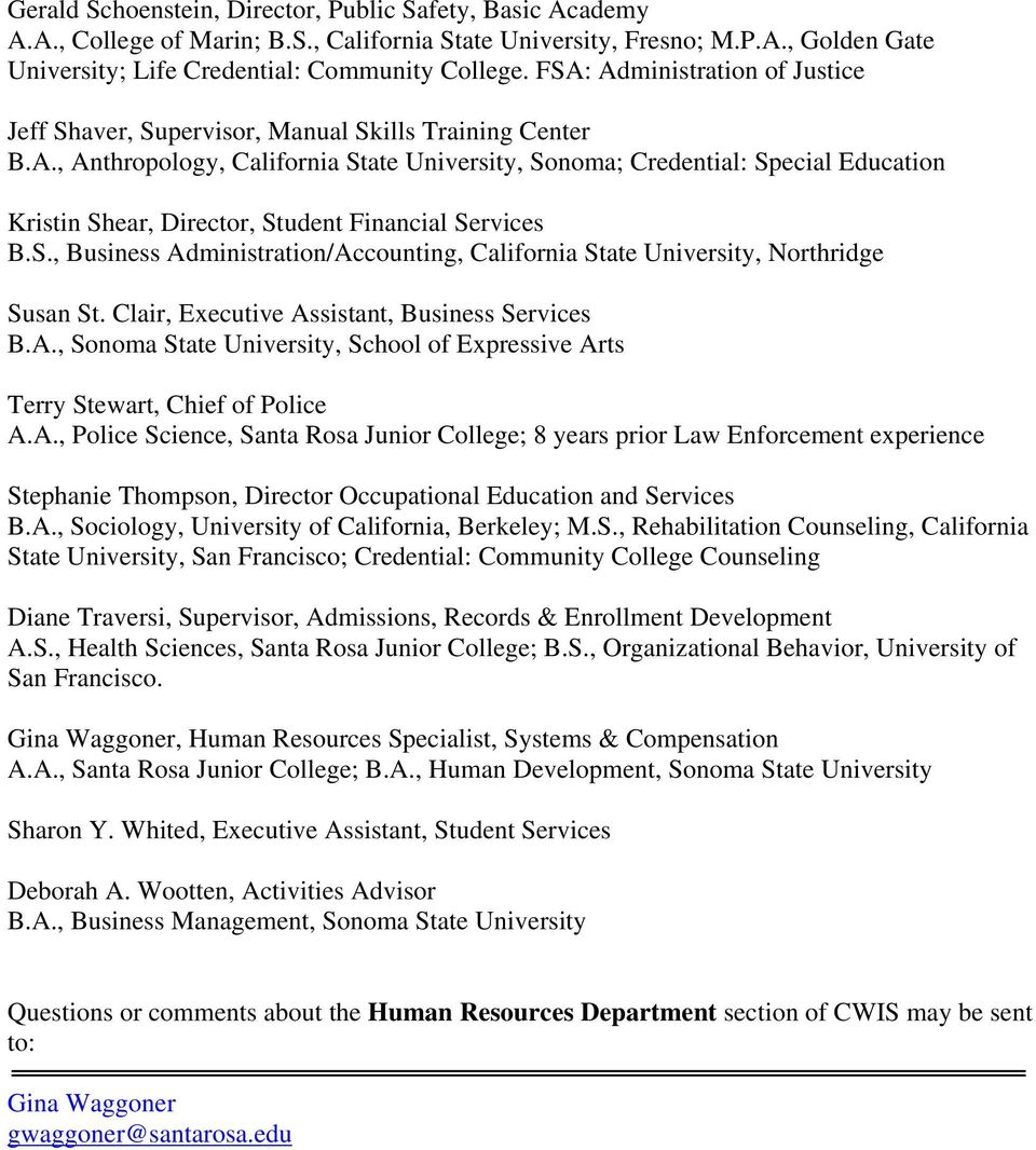 S., Business Administration/Accounting, California State University, Northridge Susan St. Clair, Executive Assistant, Business Services B.A., Sonoma State University, School of Expressive Arts Terry Stewart, Chief of Police A.