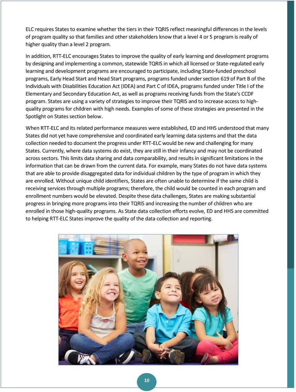 In addition, RTT-ELC encourages States to improve the quality of early learning and development programs by designing and implementing a common, statewide TQRIS in which all licensed or