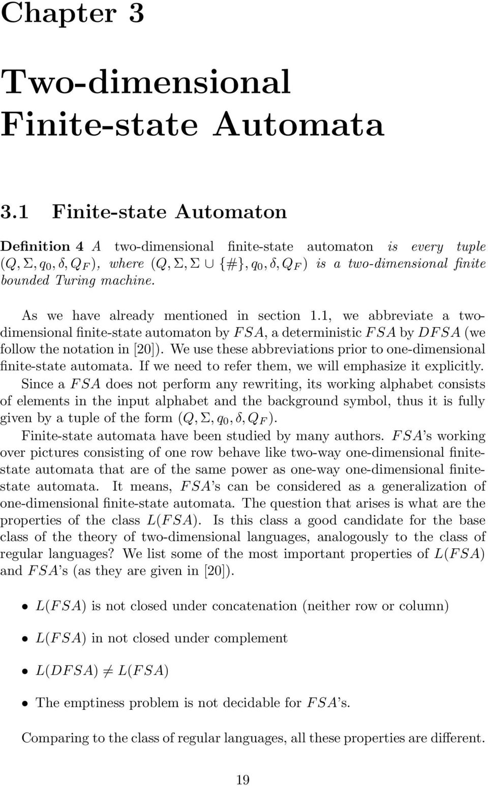 machine. As we have already mentioned in section 1.1, we abbreviate a twodimensional finite-state automaton by F SA, a deterministic F SA by DF SA (we follow the notation in [20]).