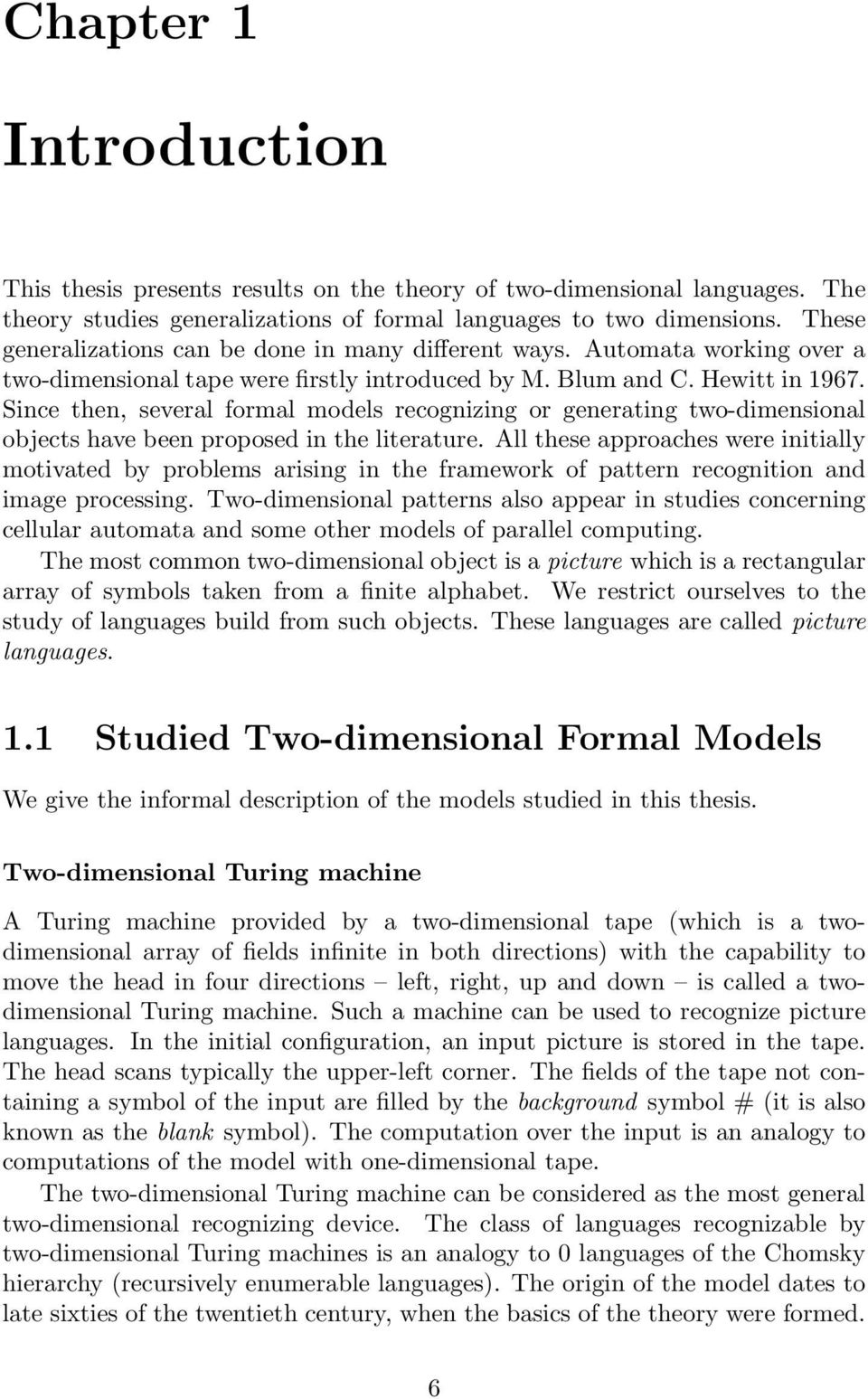 Since then, several formal models recognizing or generating two-dimensional objects have been proposed in the literature.