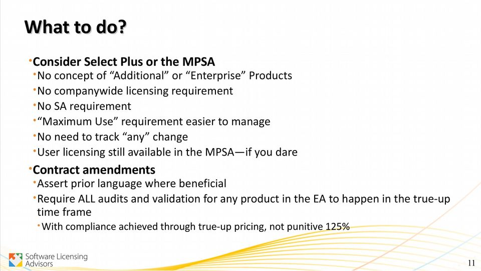 licensing requirement No SA requirement Maximum Use requirement easier to manage No need to track any change User licensing