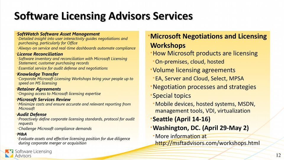 defense and negotiations Knowledge Corporate Transfer Microsoft Licensing Workshops bring your people up to speed on MS licensing Retainer Ongoing Agreements access to Microsoft licensing expertise