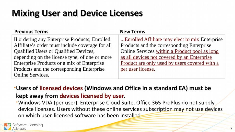 ..Enrolled Affiliate may elect to mix Enterprise Products and the corresponding Enterprise Online Services within a Product pool as long as all devices not covered by an Enterprise Product are only