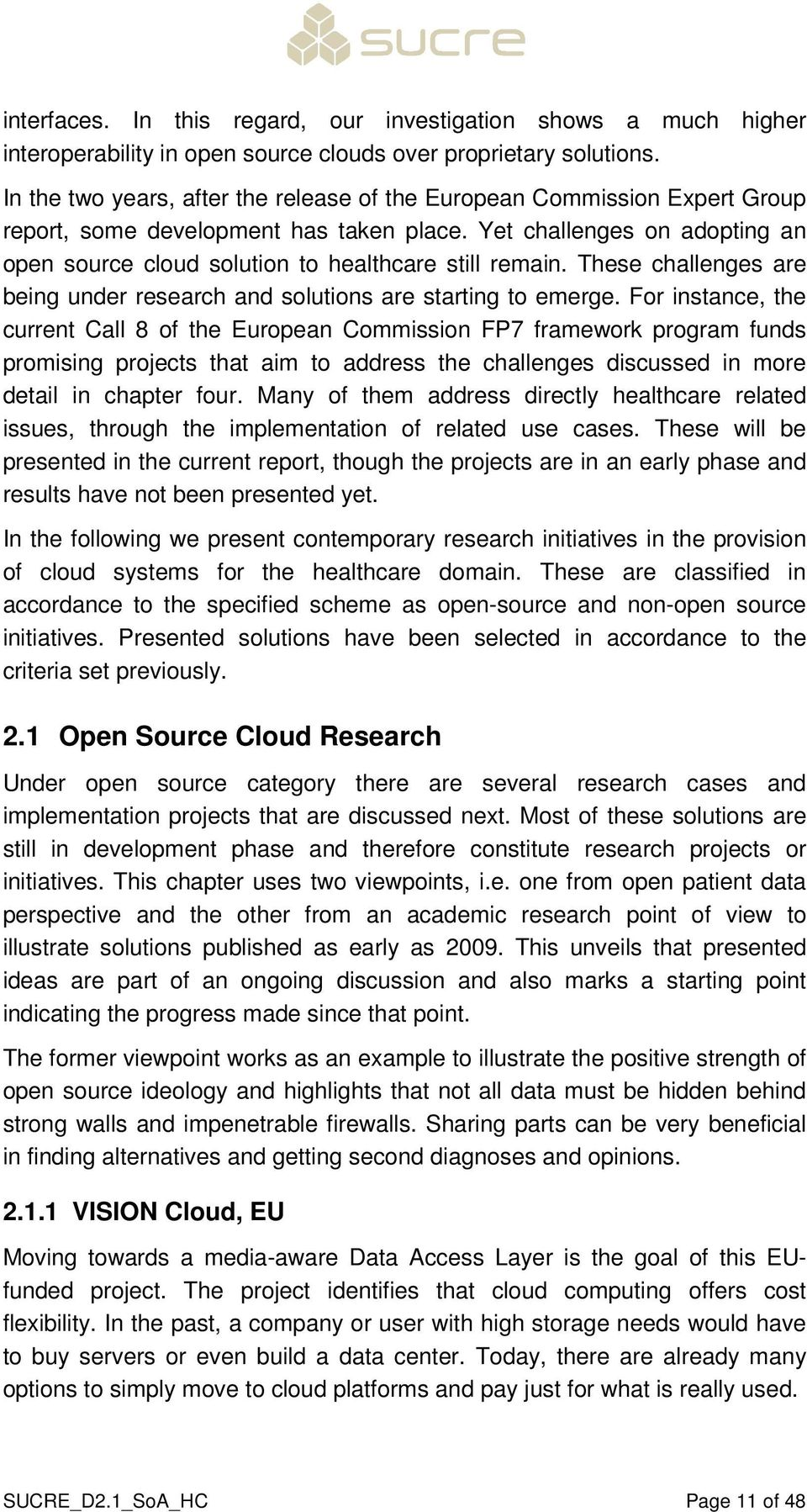 Yet challenges on adopting an open source cloud solution to healthcare still remain. These challenges are being under research and solutions are starting to emerge.
