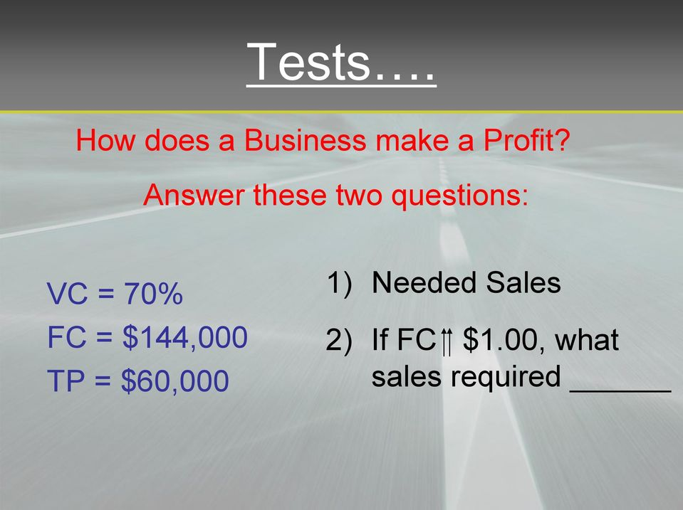 Answer these two questions: VC = 70% FC