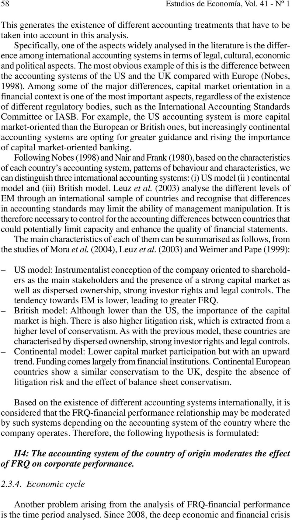 The most obvious example of this is the difference between the accounting systems of the US and the UK compared with Europe (Nobes, 1998).