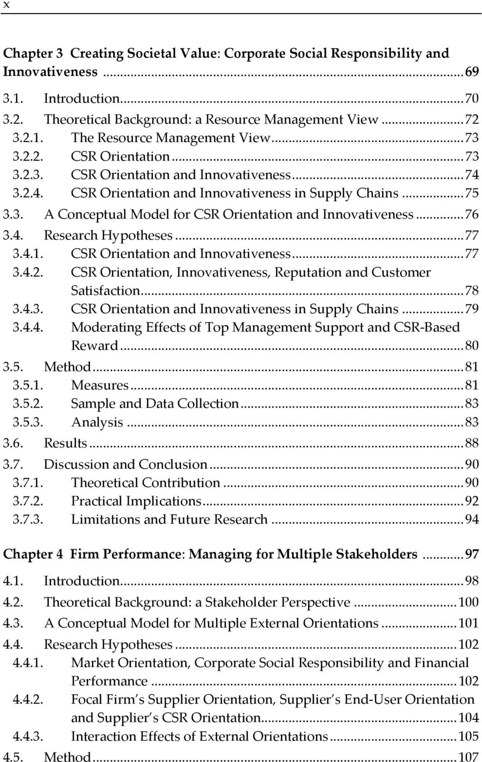 .. 76 3.4. Research Hypotheses... 77 3.4.1. CSR Orientation and Innovativeness... 77 3.4.2. CSR Orientation, Innovativeness, Reputation and Customer Satisfaction... 78 3.4.3. CSR Orientation and Innovativeness in Supply Chains.